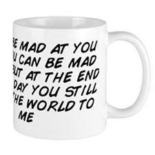 I can be mad at you and you can be mad  Mug