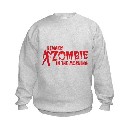 BEWARE Zombie in the Morning! Sweatshirt