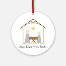True Love Was Born Round Ornament