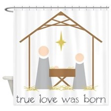 True Love Was Born Shower Curtain