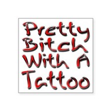 "Pretty Bitch With A Tattoo Square Sticker 3"" x 3"""