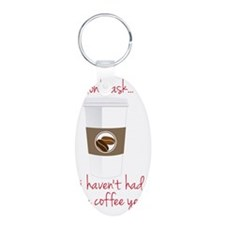 Haven't Had My Coffee Keychains