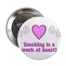 """Teaching Is A Work Of Heart 2.25"""" Button (100 pack"""