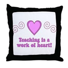 Teaching Is A Work Of Heart Throw Pillow