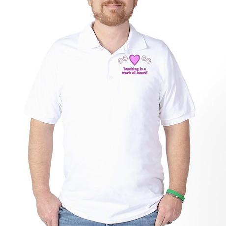 Teaching Is A Work Of Heart Golf Shirt