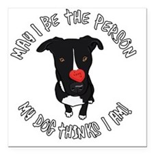 "May I be the Person Square Car Magnet 3"" x 3"""