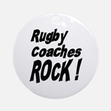 Rugby Coaches Rock ! Ornament (Round)