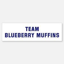 Team BLUEBERRY MUFFINS Bumper Bumper Bumper Sticker
