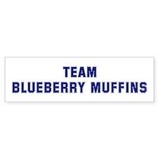 Team BLUEBERRY MUFFINS Bumper Bumper Sticker