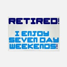 RETIRED - I ENJOY SEVEN DAY WEEKE Rectangle Magnet