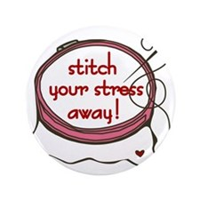 "Stitch Your Stress Away 3.5"" Button"