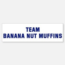 Team BANANA NUT MUFFINS Bumper Bumper Bumper Sticker