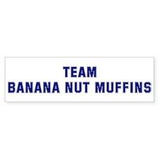 Team BANANA NUT MUFFINS Bumper Bumper Sticker