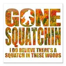 """Gone Squatchin *Special  Square Car Magnet 3"""" x 3"""""""