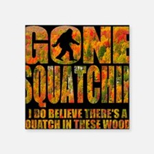 "Gone Squatchin *Special Fal Square Sticker 3"" x 3"""