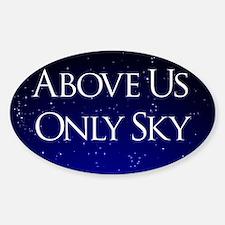 above us only sky Sticker (Oval)