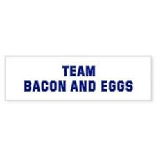 Team BACON AND EGGS Bumper Bumper Sticker