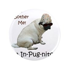 "Funny In-Pug-nito! Pug Dog 3.5"" Button"