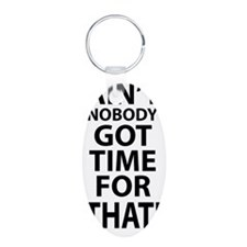 Ain't nobody got time for t Keychains
