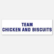 Team CHICKEN AND BISCUITS Bumper Bumper Bumper Sticker