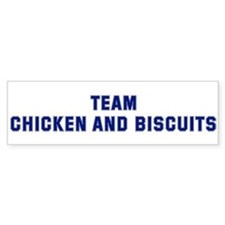 Team CHICKEN AND BISCUITS Bumper Bumper Sticker
