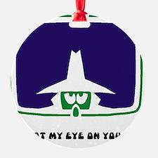 GOT MY EYE ON YOU! Ornament