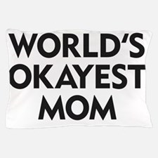 World's Okayest Mom Pillow Case