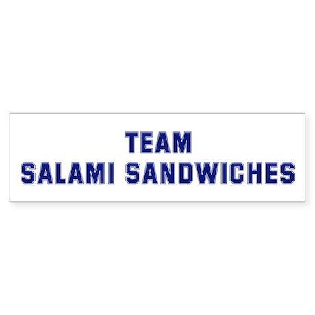 Team SALAMI SANDWICHES Bumper Sticker