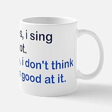 Yes I sing a lot... Mug