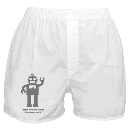 I come from the future. The robots sa Boxer Shorts