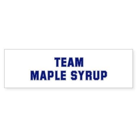Team MAPLE SYRUP Bumper Sticker