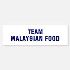 Team MALAYSIAN FOOD Bumper Bumper Bumper Sticker