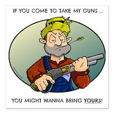 "Take my guns! Square Car Magnet 3"" x 3"""
