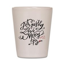 Act Justly. Love Mercy. (white) Shot Glass