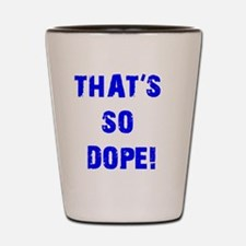 Thats So Dope Current Shot Glass