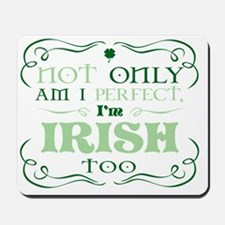 Not only am I perfect Im Irish too Mousepad