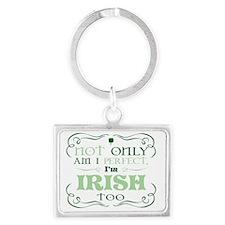 Not only am I perfect Im Irish  Landscape Keychain