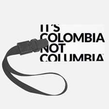 IT'S COLOMBIA NOT COLUMBIA Luggage Tag