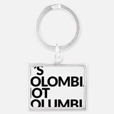 IT'S COLOMBIA NOT COLUMBIA Landscape Keychain