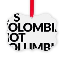 IT'S COLOMBIA NOT COLUMBIA Ornament