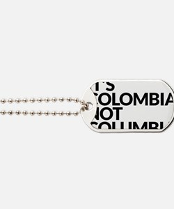 IT'S COLOMBIA NOT COLUMBIA Dog Tags
