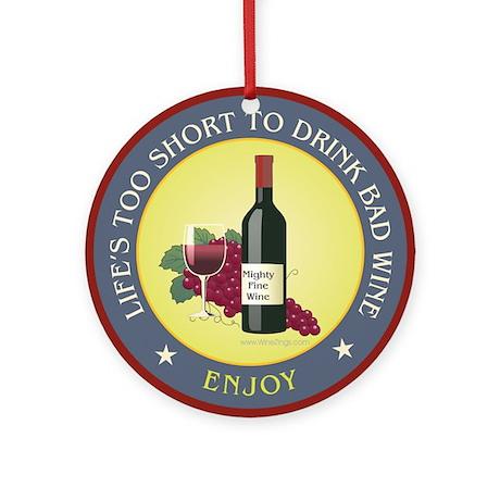 short-bad-wine Round Ornament
