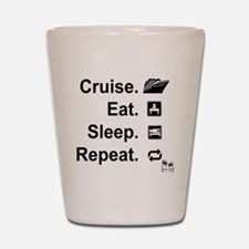 Cruise. Eat. Sleep. Shot Glass