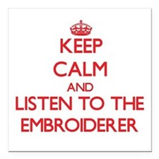 Keep Calm and Listen to the Embroiderer Square Car