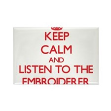 Keep Calm and Listen to the Embroiderer Magnets
