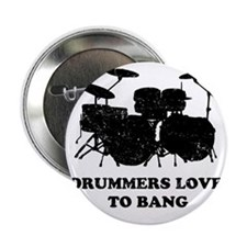 """Drummers Love To Bang 2.25"""" Button"""