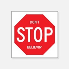 "(Dont) STOP (Believin) Square Sticker 3"" x 3"""