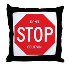 (Dont) STOP (Believin) Throw Pillow