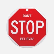 (Dont) STOP (Believin) Round Ornament