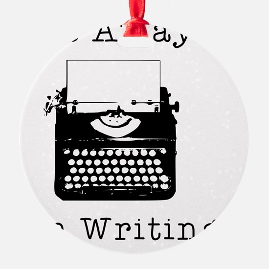 Go Away - I'm Writing Ornament